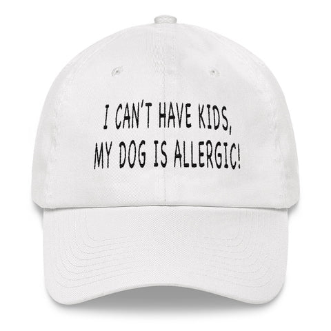 I Can't Have Kids My Dog Is Allergic White Embroidered Baseball Cap