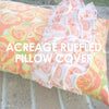 Acreage Ruffled Pillow Cover