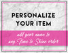 Personalize Your Time to Shine Item!