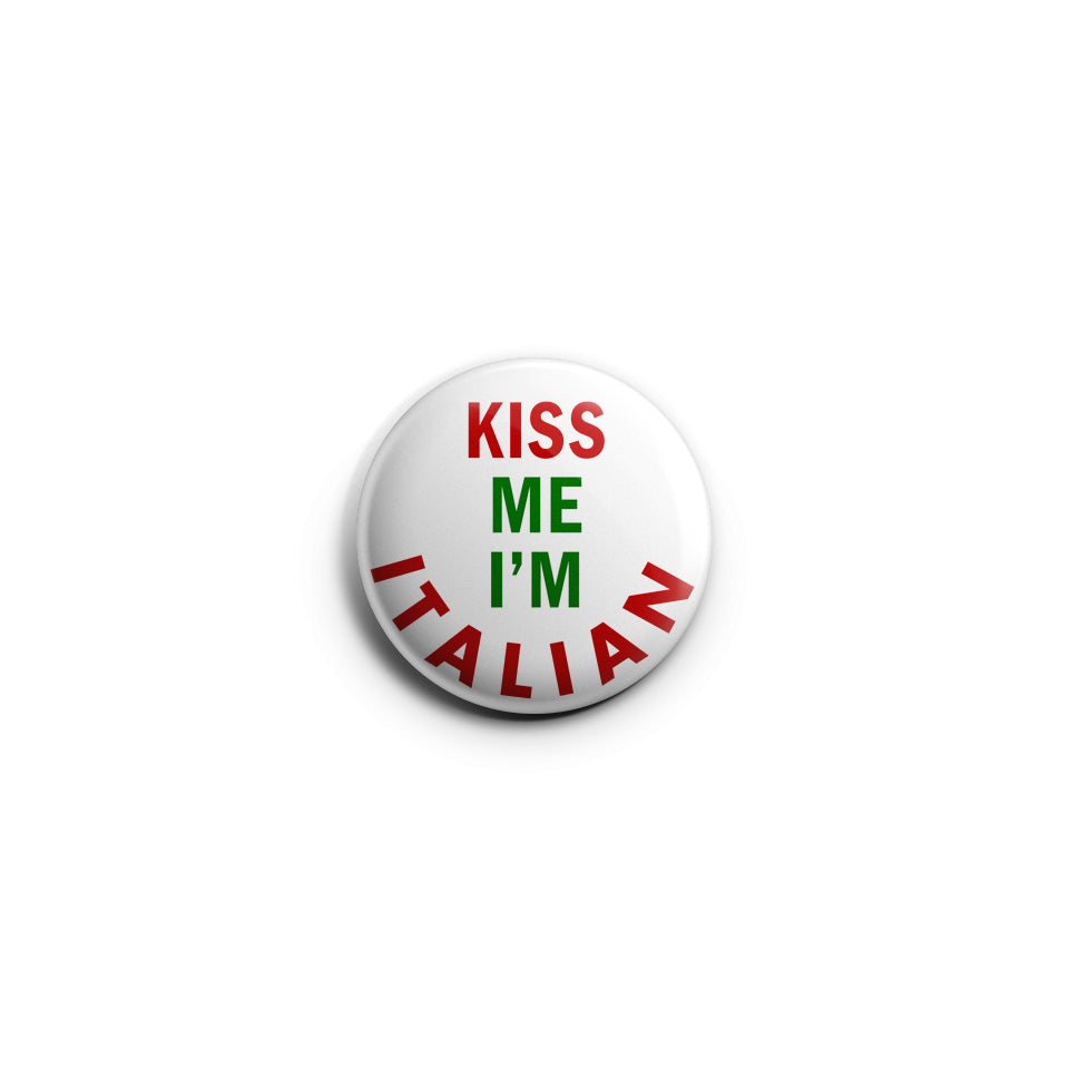 Kiss Me I'm Italian Badge Pin Made In USA