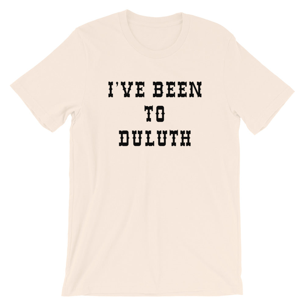 I've Been To Duluth Unisex T-Shirt The Great Outdoors