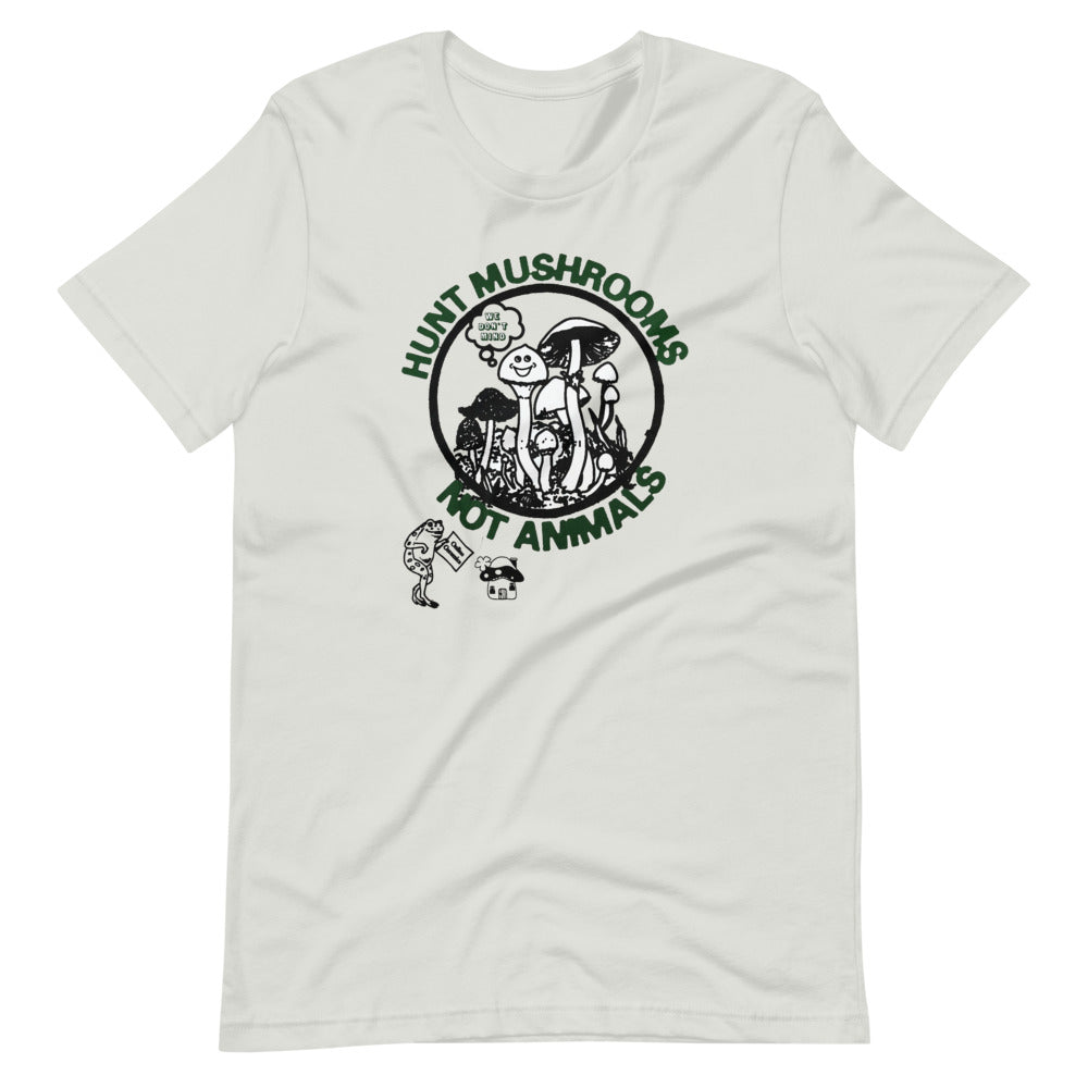 Hunt Mushrooms Not Animals Unisex T-Shirt