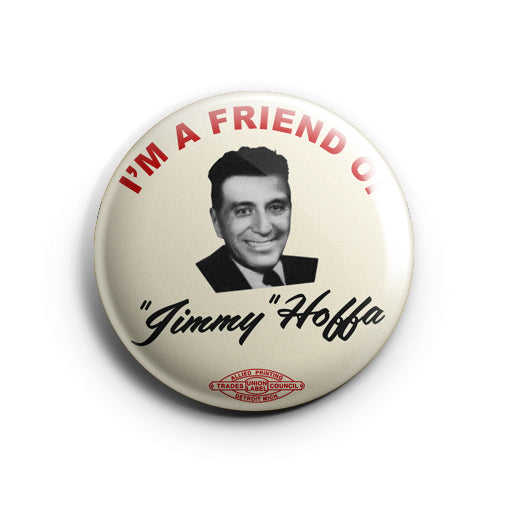 I'm A Friend Of Jimmy Hoppa Badge Pin The Irishmen
