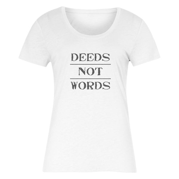 DEEDS NOT WORDS Women's T-Shirt