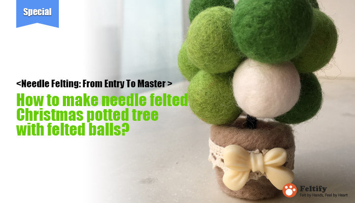 needle felt tutorials for beginners --How to make needle felted Christmas potted tree with felted balls