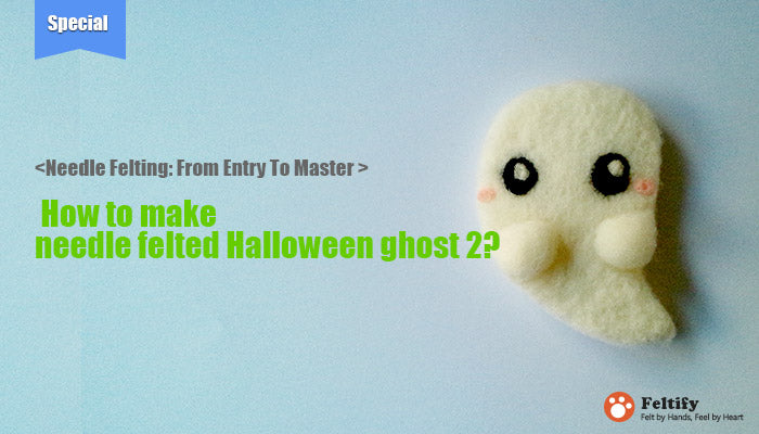 needle felt tutorials for beginners --How to make needle felted wool animals Halloween ghost 2