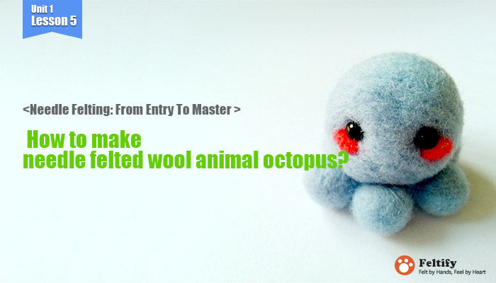 needle felt tutorials for beginners --How to make needle felted wool animals octopus