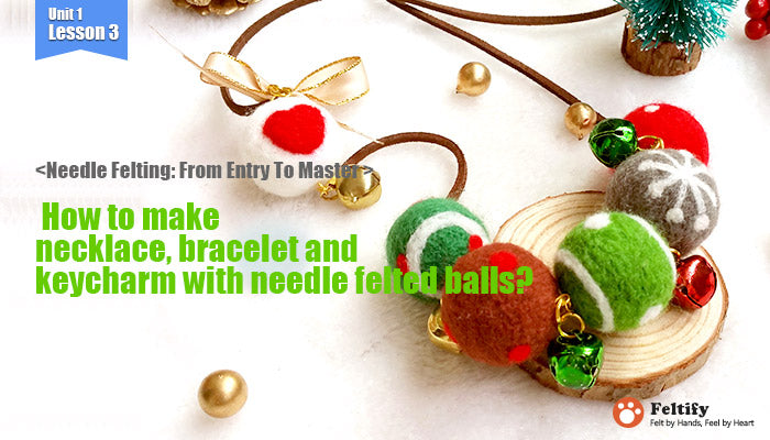 needle felt tutorials for beginners --How to make necklace, bracelet and keycharm with needle felted balls