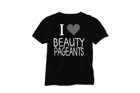 Glitter I LOVE BEAUTY PAGEANTS t-shirt. - BRAGABIT