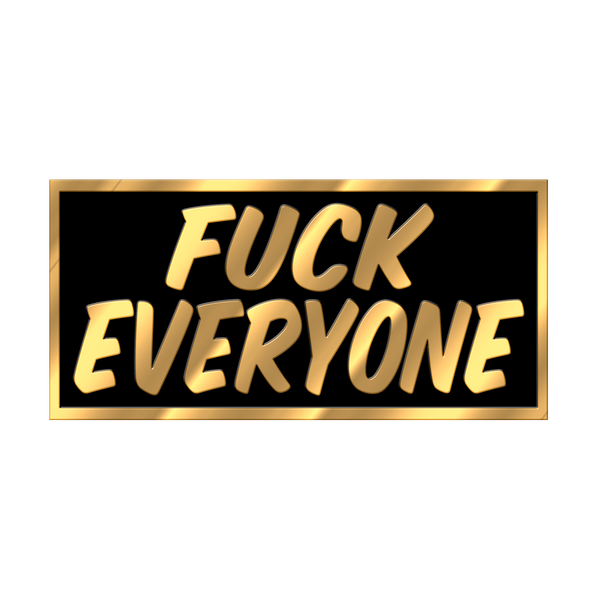 FUCK EVERYONE Pin