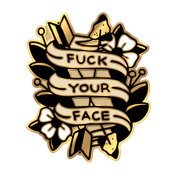 Fuck Your Face Pin