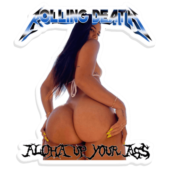 Aloha Up Your Ass Sticker