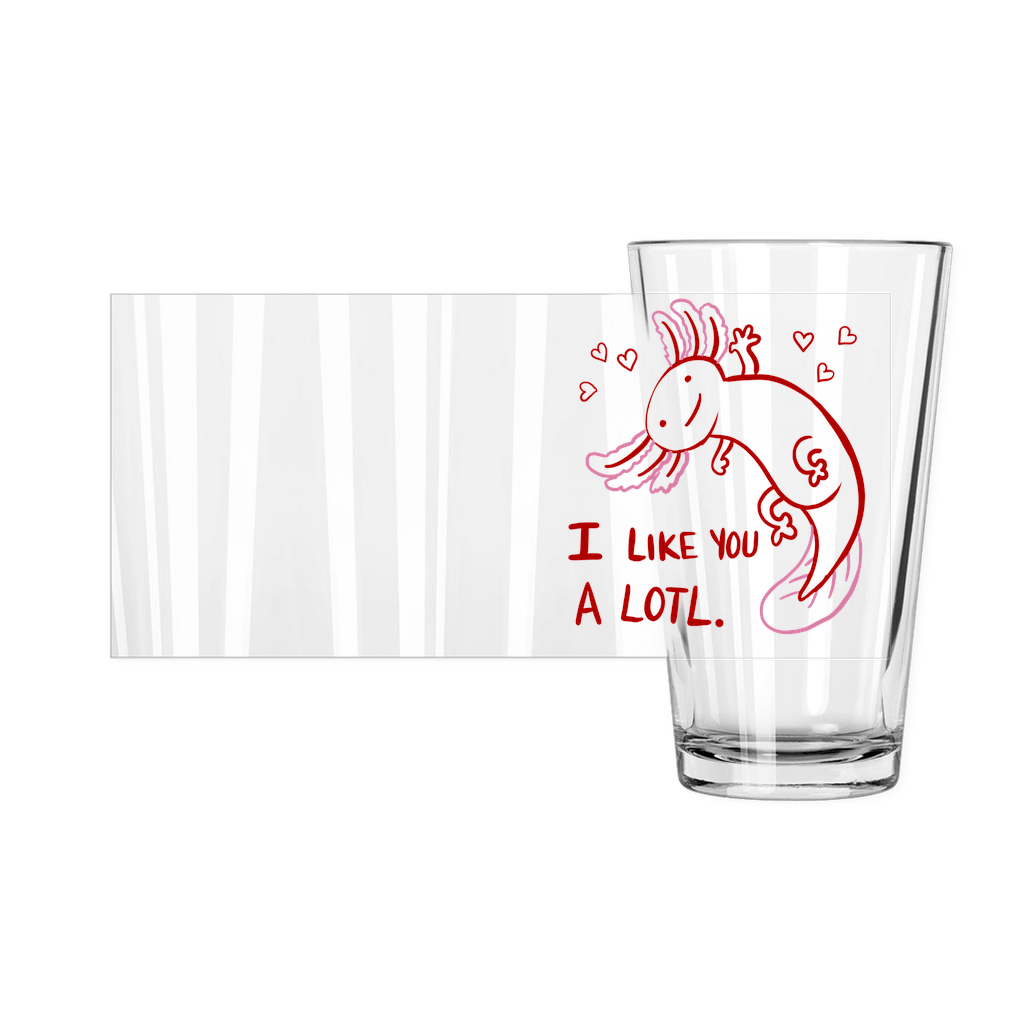 Axolotl I Like You a Lotl Pint Glasses