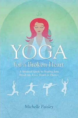 Yoga for a Broken Heart- Michelle Paisley - Pure & Simple Holistic
