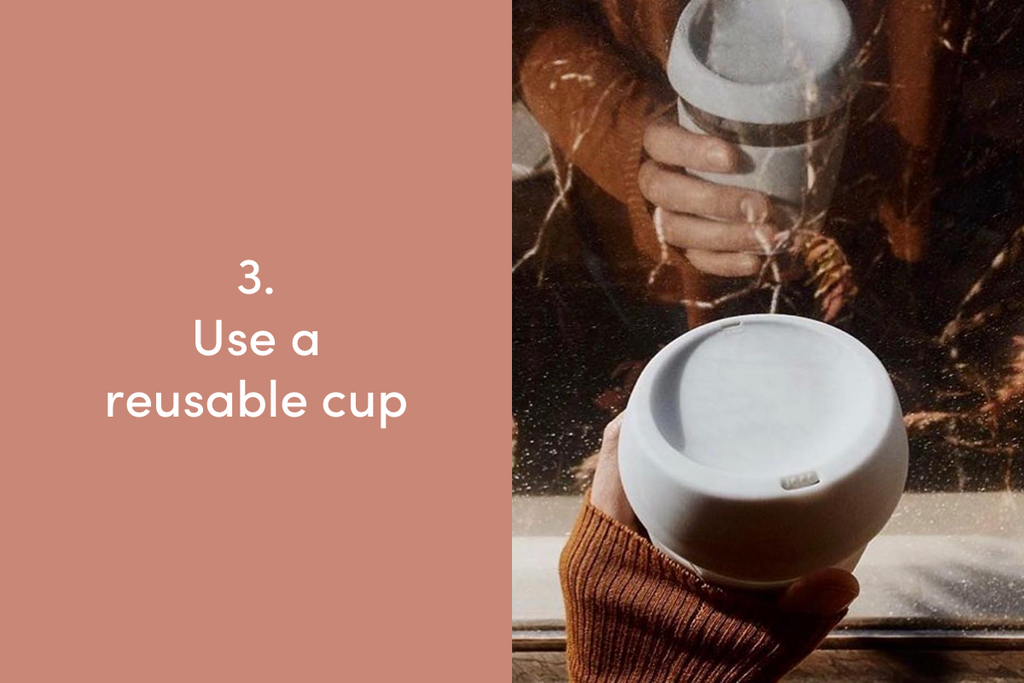 Use a reusable cup