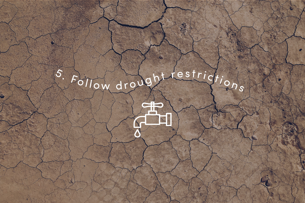 Follow drought restrictions
