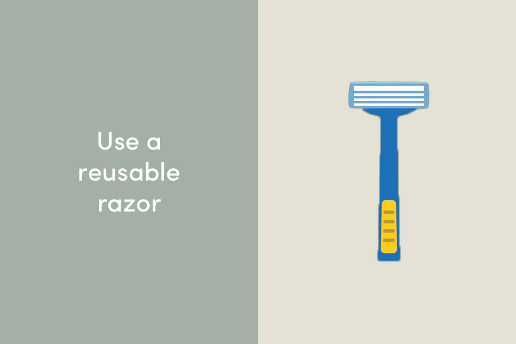 Use a reusable razor