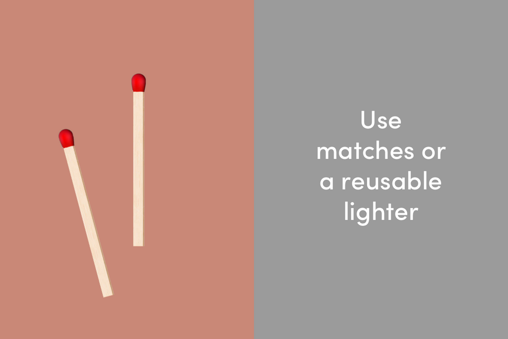 Use matches or a reusable lighter