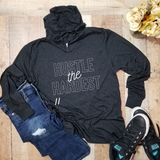 """Hustle The Hardest"" Unisex Hooded Long Sleeve Tee"