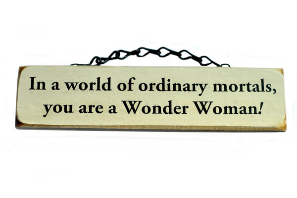 In A World Of Ordinary Mortals You Are A Wonder Woman