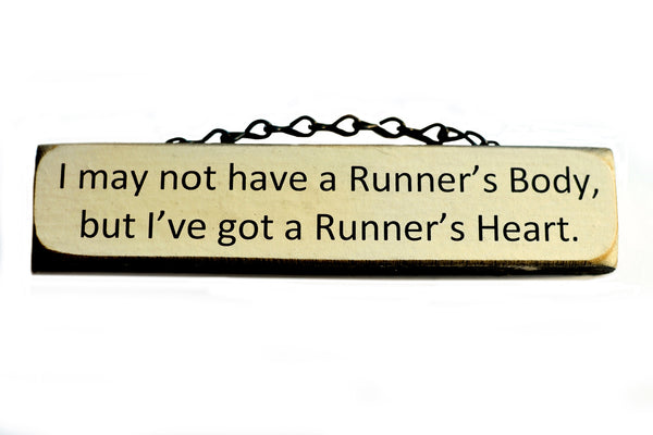 I May Not Have A Runner's Body, But I've Got A Runner's Heart.