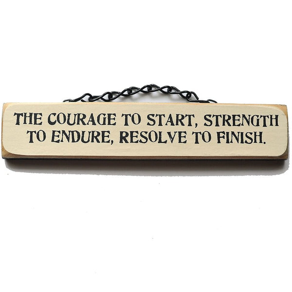 Courage To Start Strength To Endure Resolve To Finish