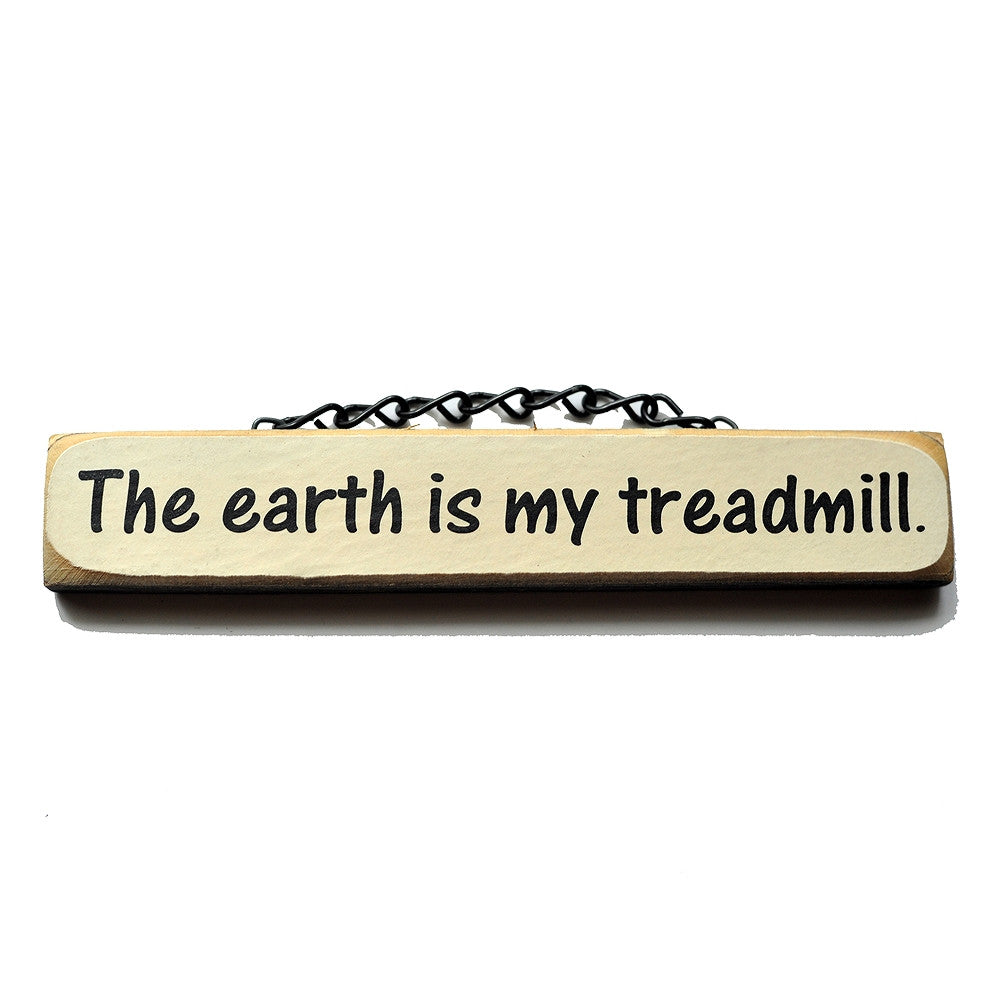 The Earth Is My Treadmill