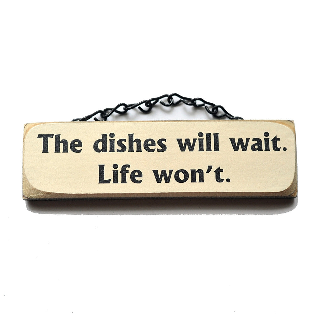 The Dishes Will Wait - Life Won't