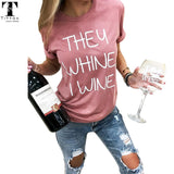 "Funny Novelty T-shirt ""They Whine I Wine"""