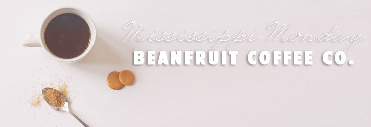 Mississippi Monday : Beanfruit Coffee Co.