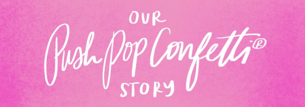 PUSH-POP CONFETTI® STORY