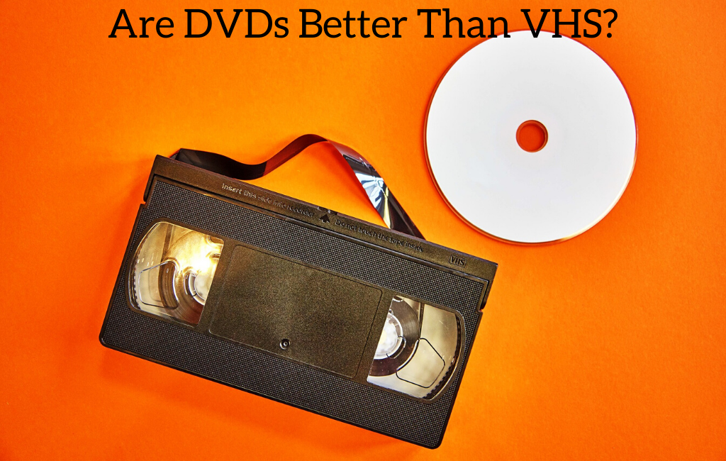 Are DVDs Better Than VHS?