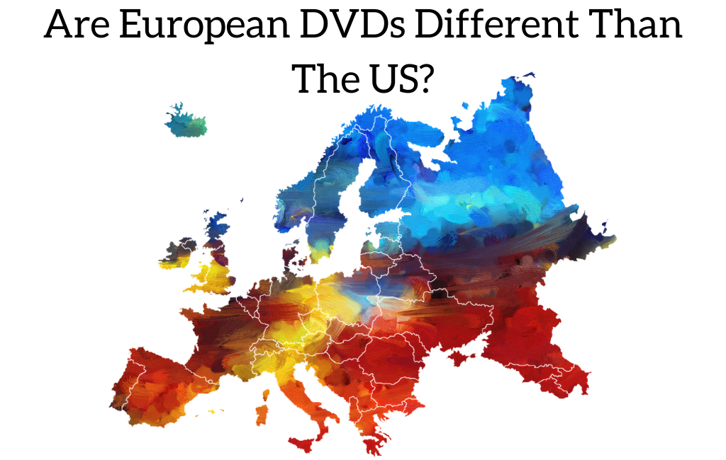 Are European DVDs Different Than The US?