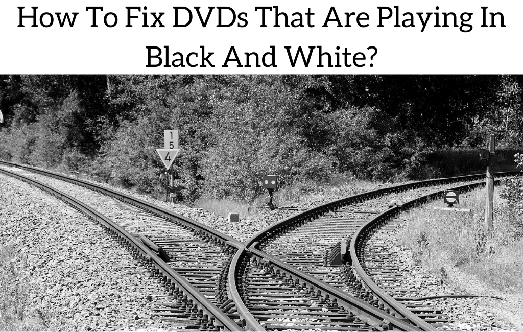How To Fix DVDs That Are Playing In Black And White?
