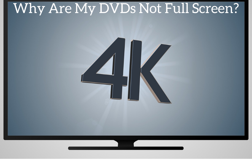 Why Are My DVDs Not Full Screen?