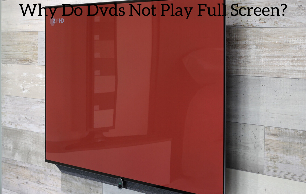 Why Do Dvds Not Play Full Screen?
