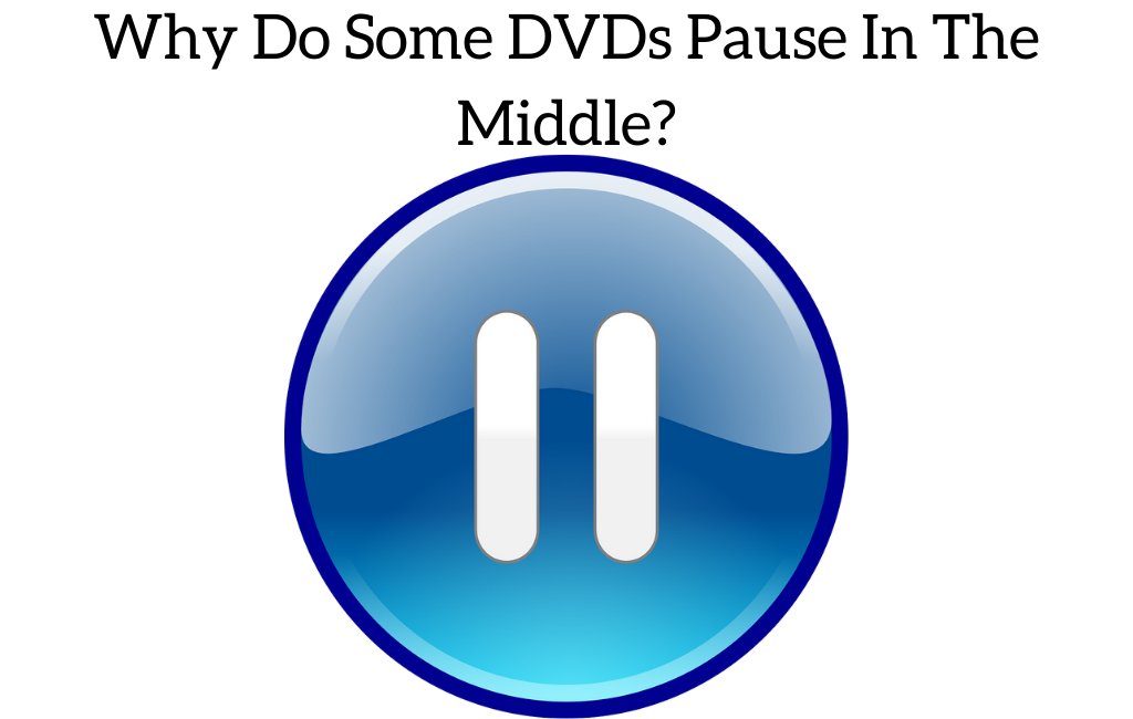 Why Do Some DVDs Pause In The Middle?