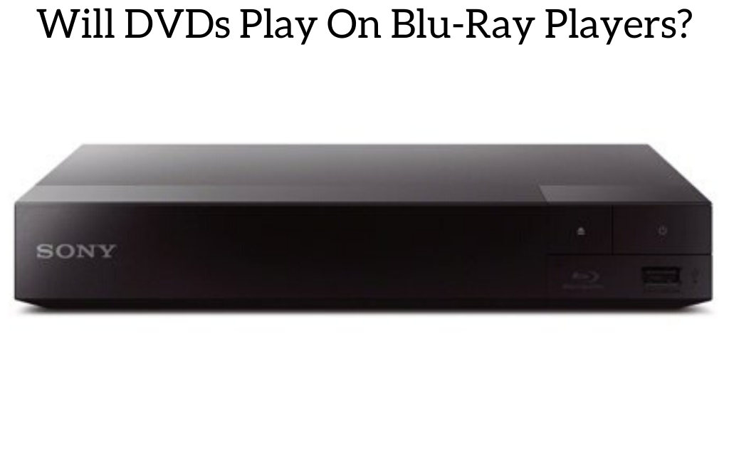 Will DVDs Play On Blu-Ray Players?