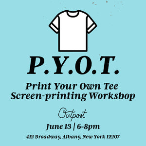 PYOT: Screen Printing Workshop at Outpost in Albany