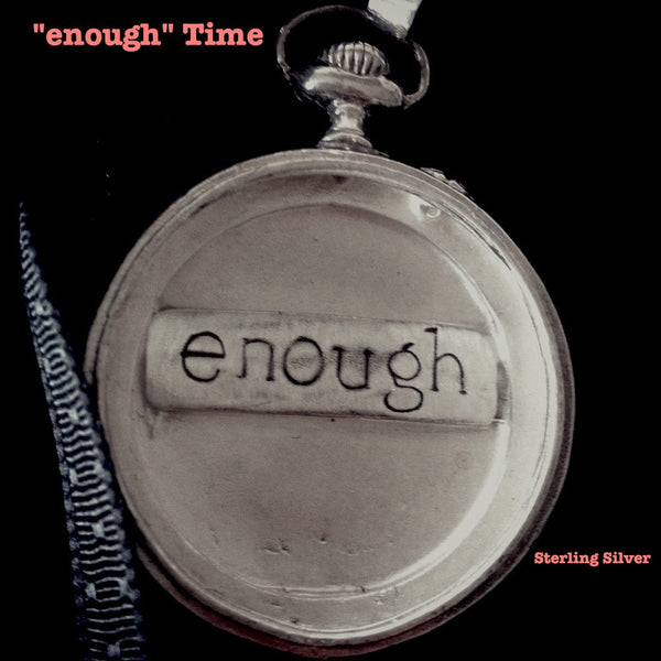 "Sterling Silver Pocket Watch Case holds only the word ""enough"".Look at this twice. It's not a shout, it's serene whisper--a quiet reminder that we are each enough,just as God made us--it's also the perfect amount of time each of us requests for this beautiful life. A substantial piece at appproximately 2"" in diameter. Hand-signed and hand made in America. Comes with a yard of leather cord or vintage-looking ribbon. Specially wrapped.  Sterling Silver Vintage Inspired."