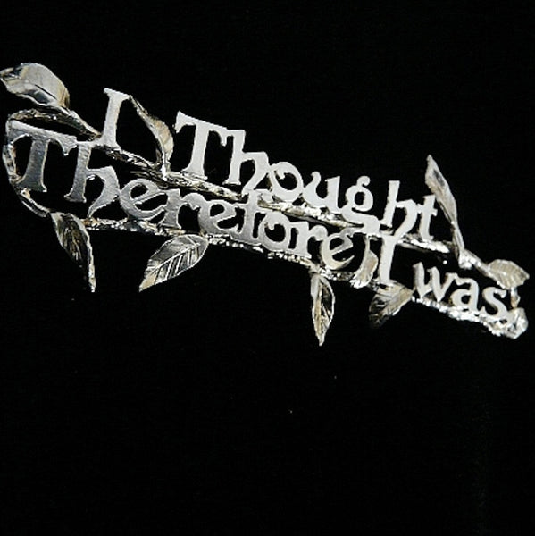 """I Thought, Therefore I Was..."" Pin"