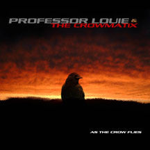 Professor Louie & The Crowmatix - As The Crow Flies (CD)