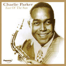 Charlie Parker - East Of The Sun (CD)