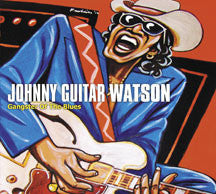 Johnny Guitar....... Watson - Gangster of the Blues (CD)