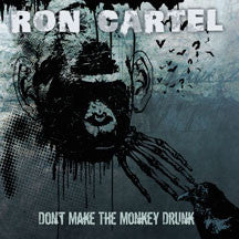 Ron Cartel - Don't Get The Monkey Drunk (CD)
