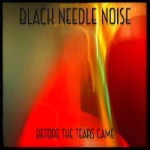 Black Needle Noise - Before The Tears Came (CD)