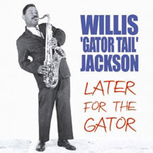 Willis 'Gator Tail' Jackson - Later For The Gator (CD)