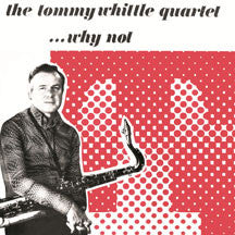Tommy Whittle & Quartet - Why Not (CD)
