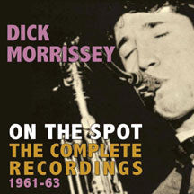 Dick Morrissey - On The Spot: The Complete Recordings 1961-63 (CD)
