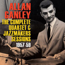 Allan Ganley - Complete Quartet & Jazzmakers Sessions 1957-59 (CD)